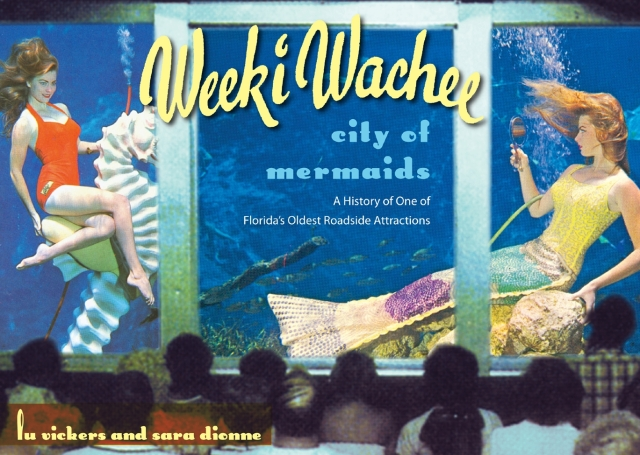 "Cover image, ""Weeki Wachee, City of Mermaids,"" by Lu Vickers & Sara Dionne, U. of Florida Press, 2007/Amazon.com"