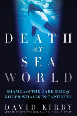 Death at SeaWorld by David Kirby (St. Martin's Press, 2012)